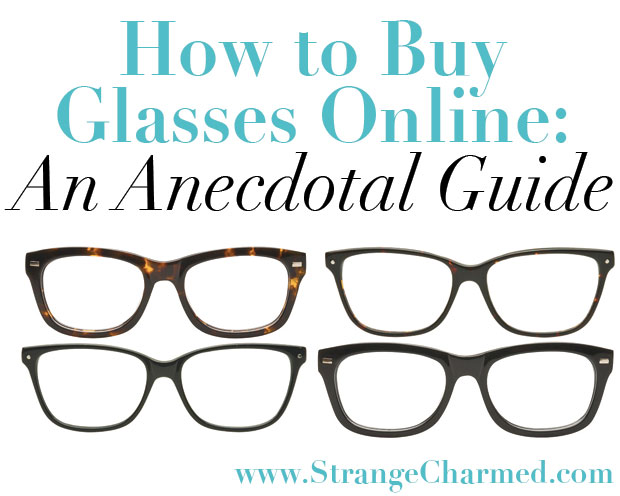 5ee073b8c0 How to Buy Glasses Online  An Anecdotal Guide - Strange   Charmed