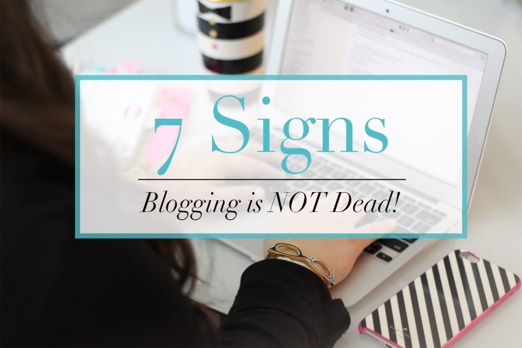 7 Signs Blogging is NOT dead