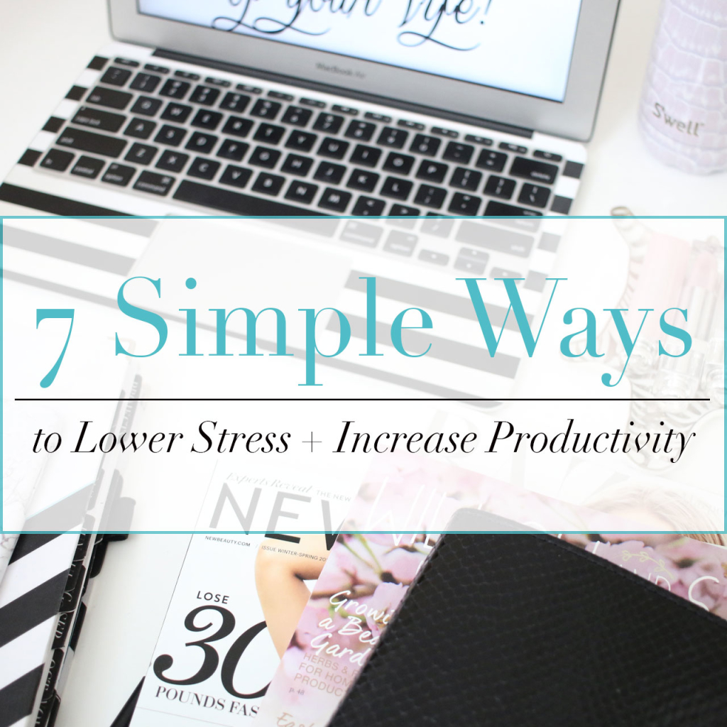 7 Simple Ways to Lower Stress While Increasing Productivity