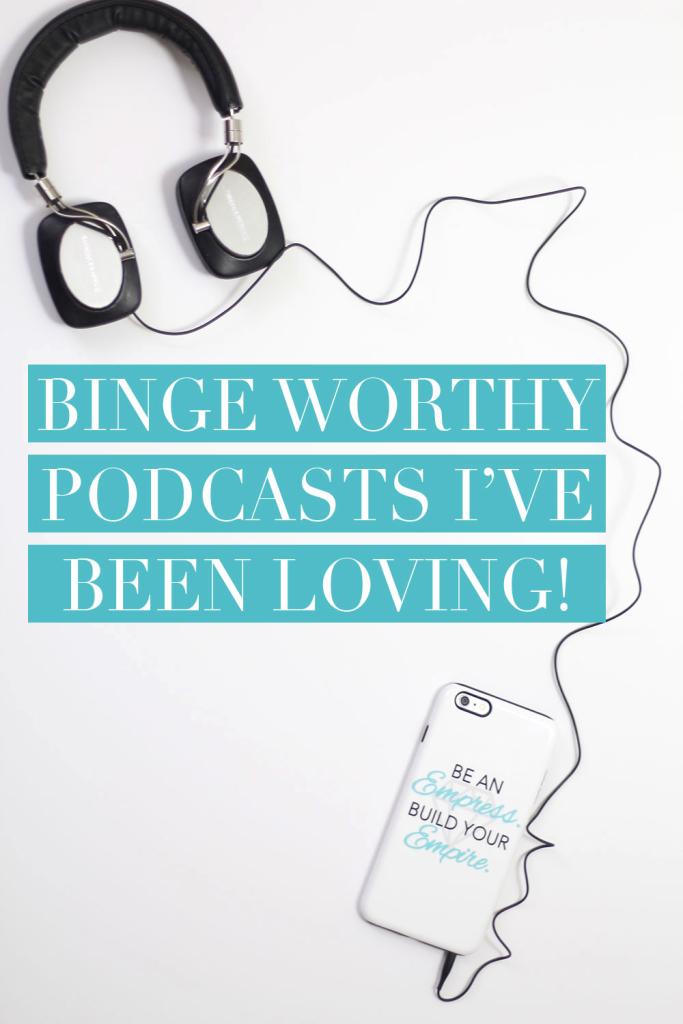 Binge Worthy Podcasts I've Been Loving