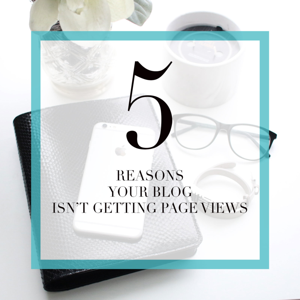 The 5 Reasons Your Blog Isn't Getting Page Views