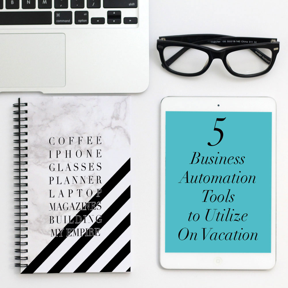 5 Business Automation Tools to Utilize When You Go On Vacation