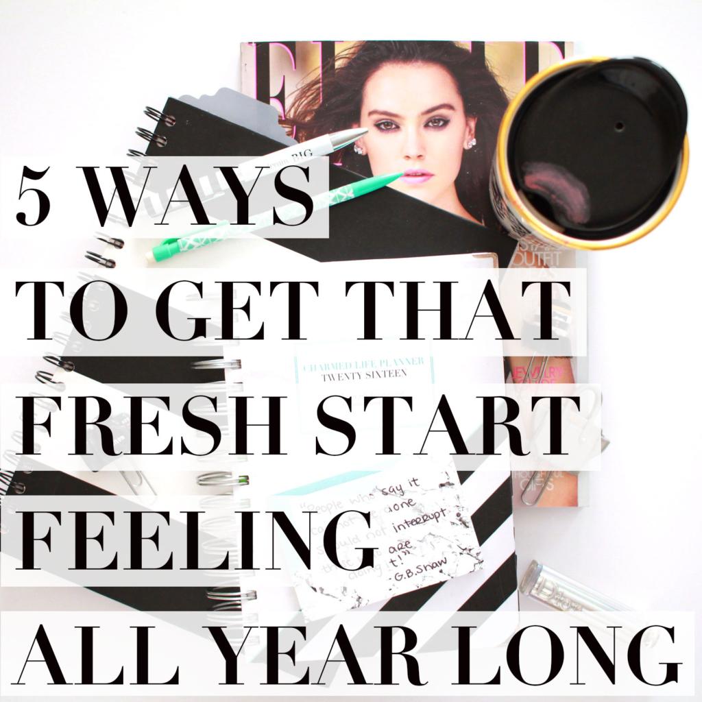 5 Ways to Get that Fresh Start Feeling All Year Long!