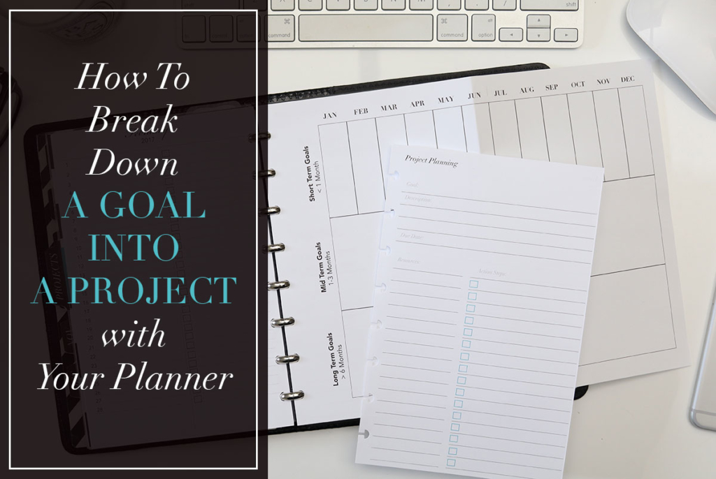 How to Break Down a Goal into a Project with Your Planner