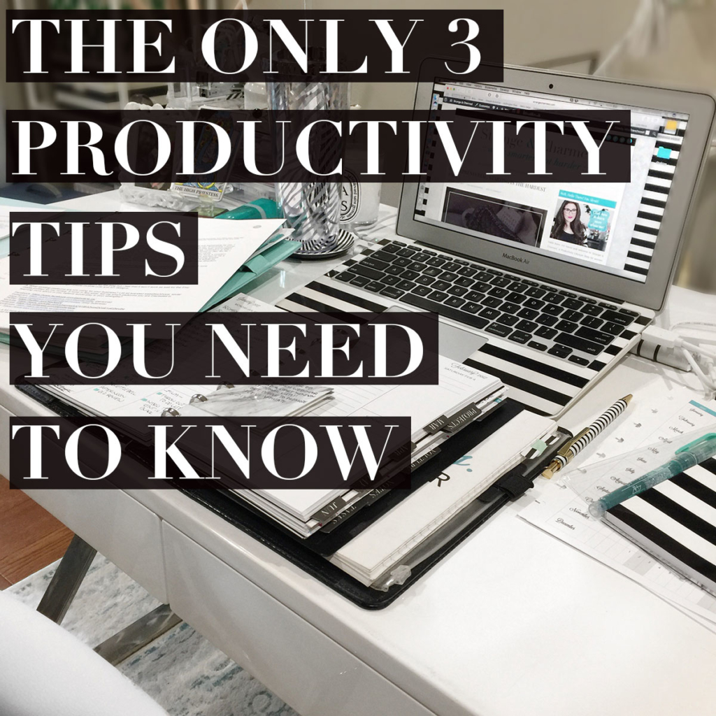 The Only 3 Productivity Tips You Need to Know