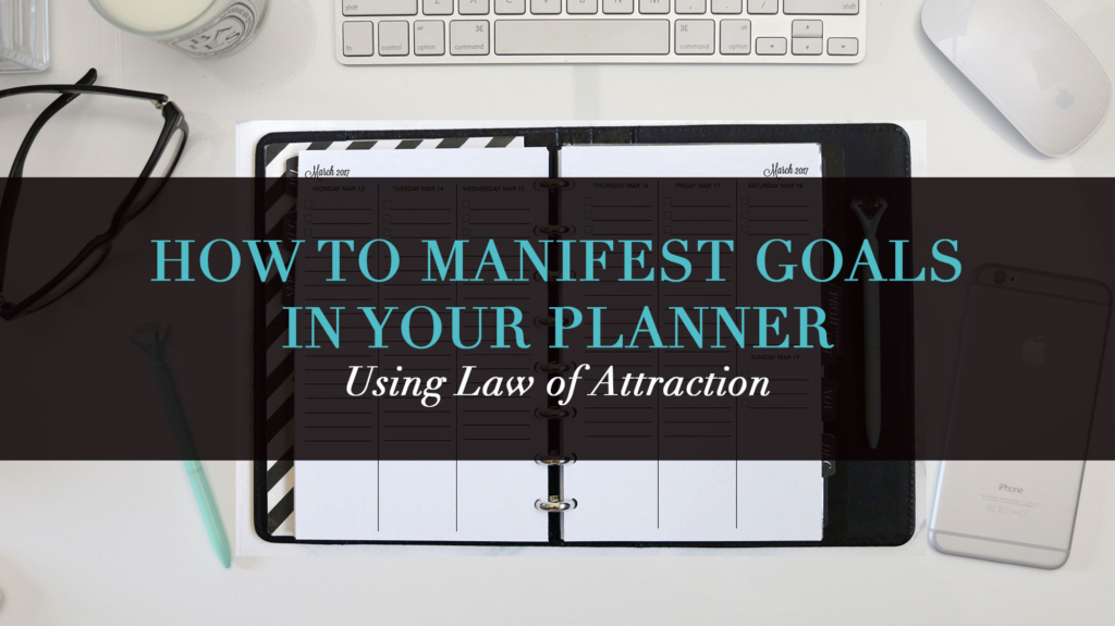 How to Manifest Goals In Your Planner Using Law of Attraction